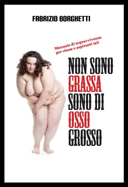 Non sono grassa sono di osso grosso - Fabrizio Borghetti